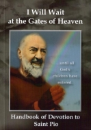 "Devotion to St. Pio  ""I Will Wait at the Gates of Heaven"""