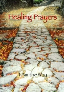 "Healing Prayers  ""I Am the Way"""